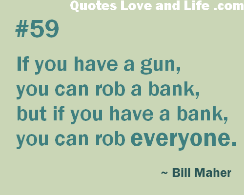 money-quotes-if-you-have-a-gun-you-can-rob-a-bank-bill-maher